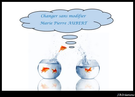 Changer sans modifier !